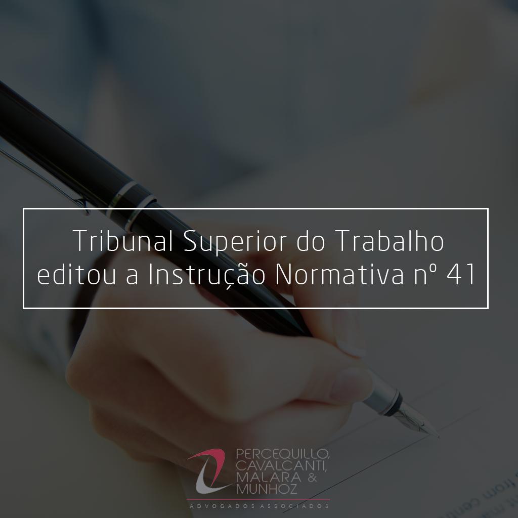 Tribunal Superior do Trabalho editou a Instituição Normativa nº 41